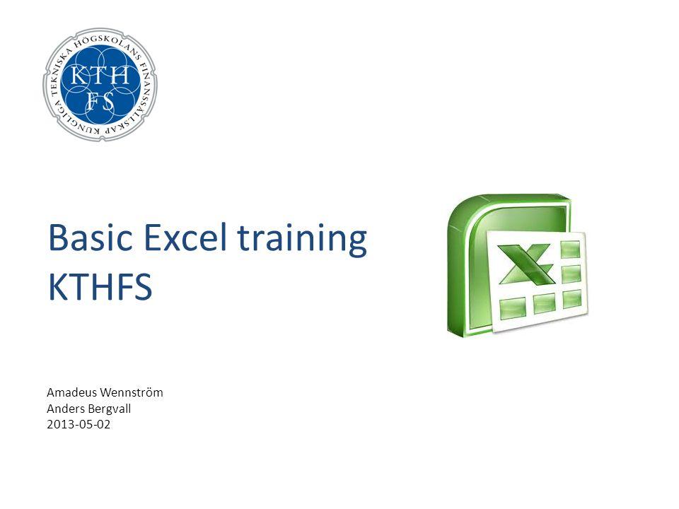 Basic Excel training KTHFS Amadeus Wennström Anders Bergvall 2013-05-02