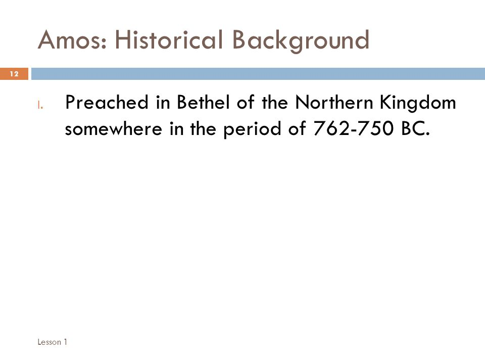 Amos: Historical Background 12 I.