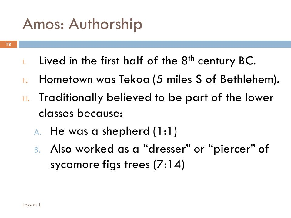 Amos: Authorship 18 I. Lived in the first half of the 8 th century BC.