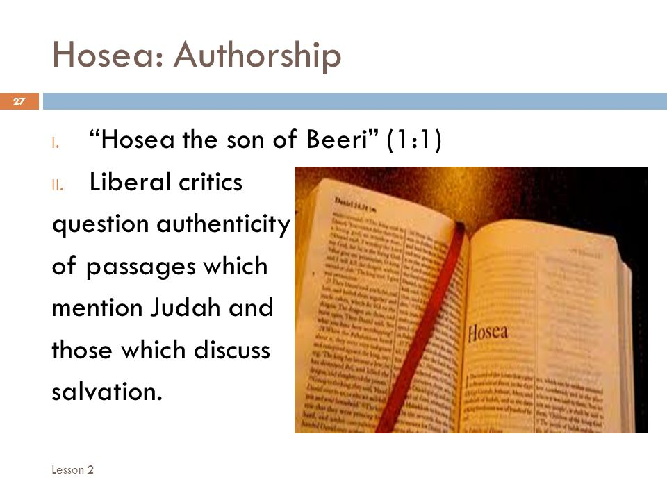 Hosea: Authorship 27 I. Hosea the son of Beeri (1:1) II.