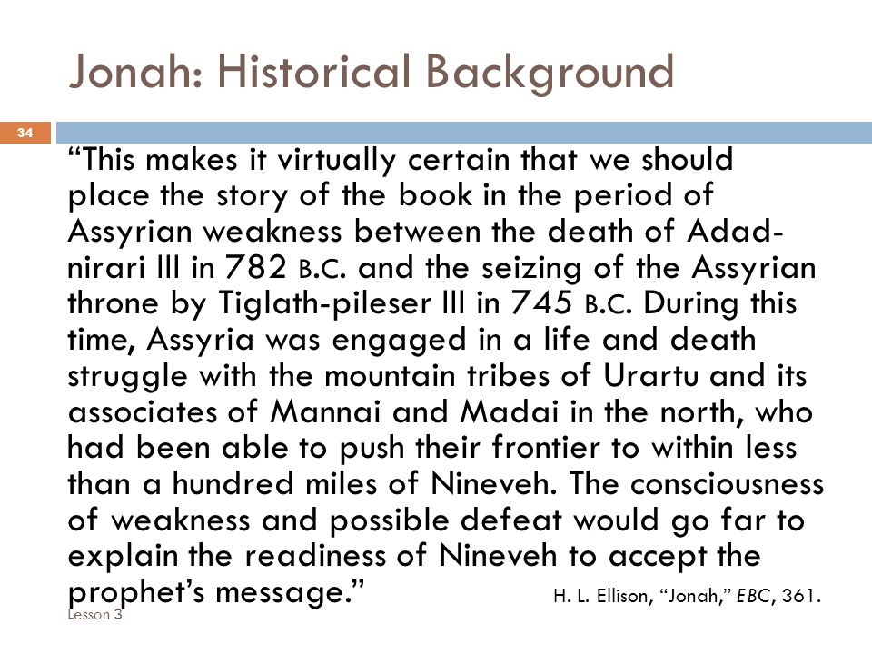 Jonah: Historical Background 34 This makes it virtually certain that we should place the story of the book in the period of Assyrian weakness between the death of Adad- nirari III in 782 B.
