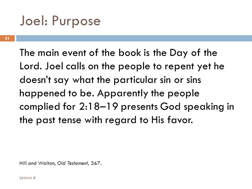 Joel: Purpose 51 The main event of the book is the Day of the Lord.