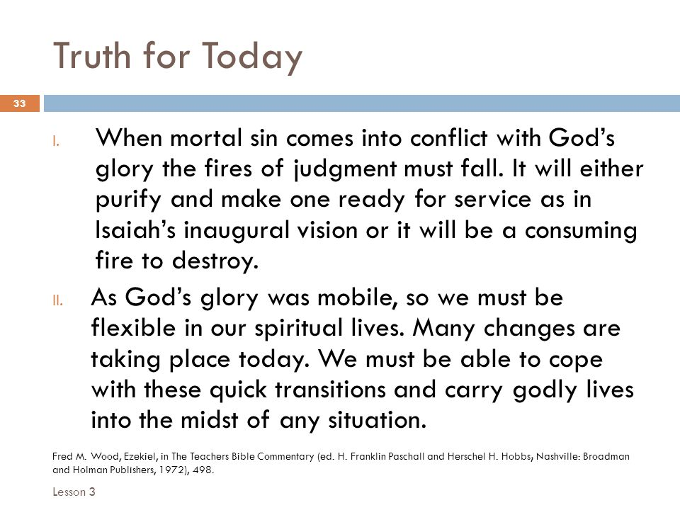 Truth for Today 33 I. When mortal sin comes into conflict with God's glory the fires of judgment must fall. It will either purify and make one ready f