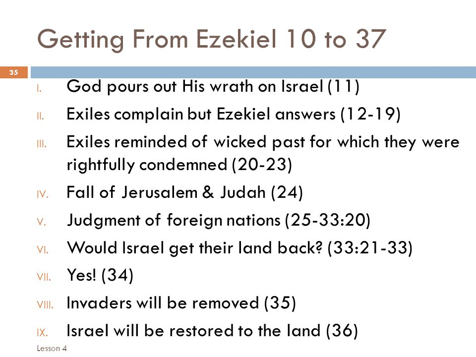 Getting From Ezekiel 10 to 37 35 I. God pours out His wrath on Israel (11) II.