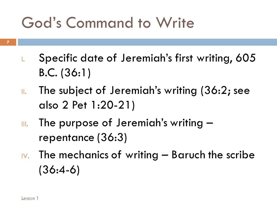 God's Command to Write 7 I. Specific date of Jeremiah's first writing, 605 B.C.