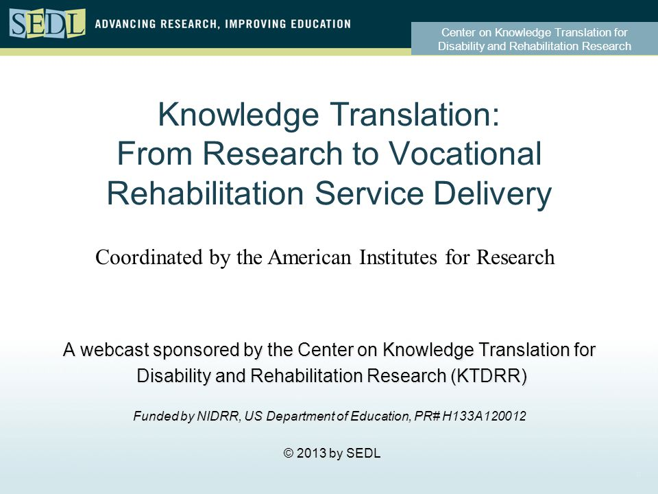 Center on Knowledge Translation for Disability and Rehabilitation Research Point 5 Are there examples from (NIDDR funded?) vocational rehabilitation research where knowledge translation through practice guidelines could be readily useful to rehabilitation counselors and mangers, and to consumers.