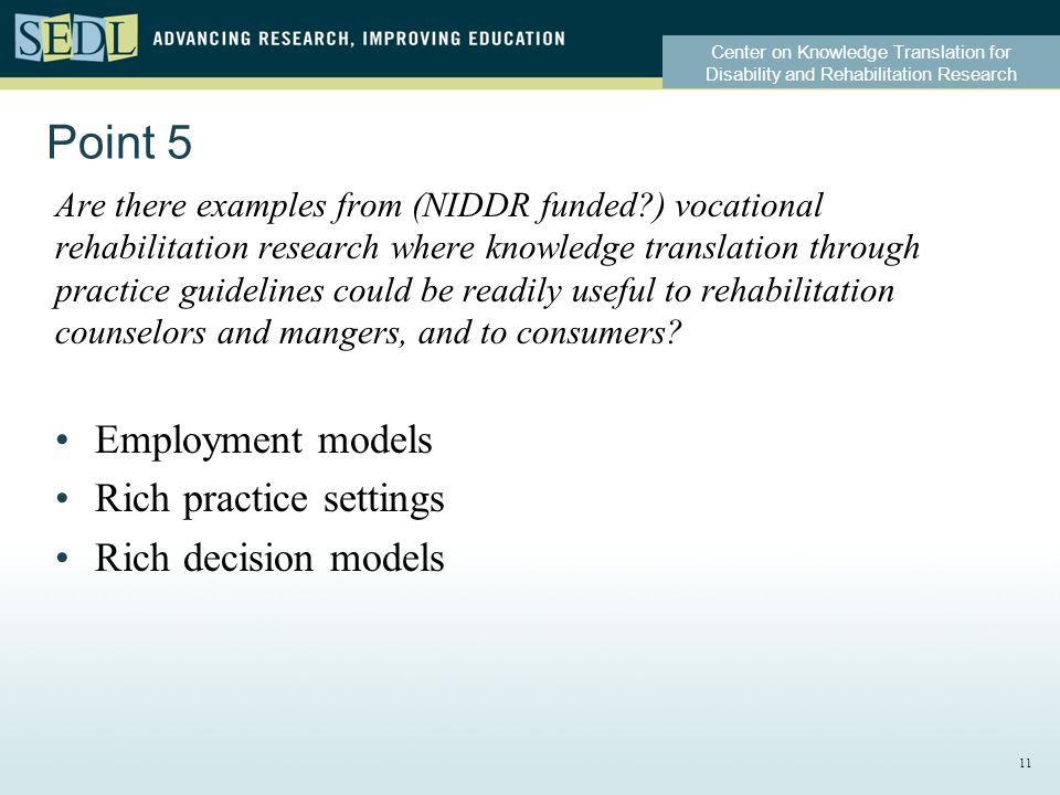 Center on Knowledge Translation for Disability and Rehabilitation Research Point 5 Are there examples from (NIDDR funded ) vocational rehabilitation research where knowledge translation through practice guidelines could be readily useful to rehabilitation counselors and mangers, and to consumers.