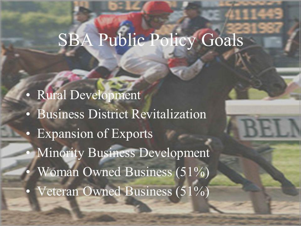 SBA Public Policy Goals Rural Development Business District Revitalization Expansion of Exports Minority Business Development Woman Owned Business (51