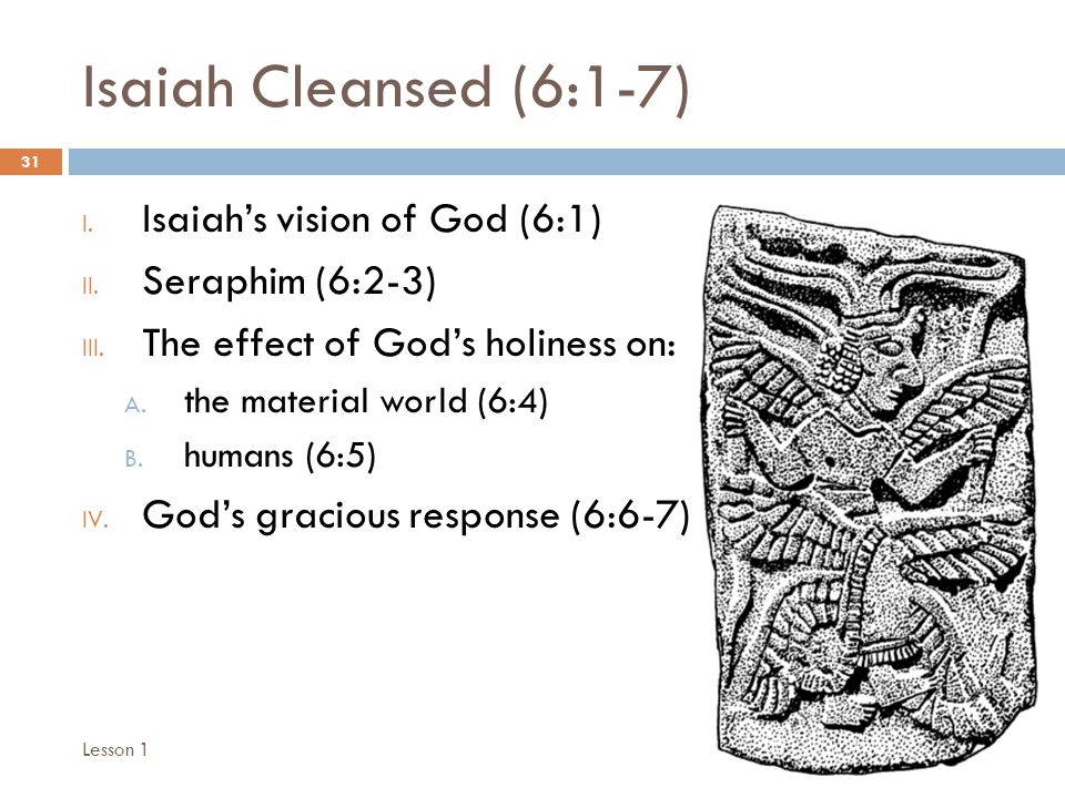 Isaiah Cleansed (6:1-7) 31 I. Isaiah's vision of God (6:1) II.