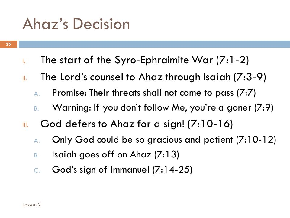 Ahaz's Decision 35 I. The start of the Syro-Ephraimite War (7:1-2) II.