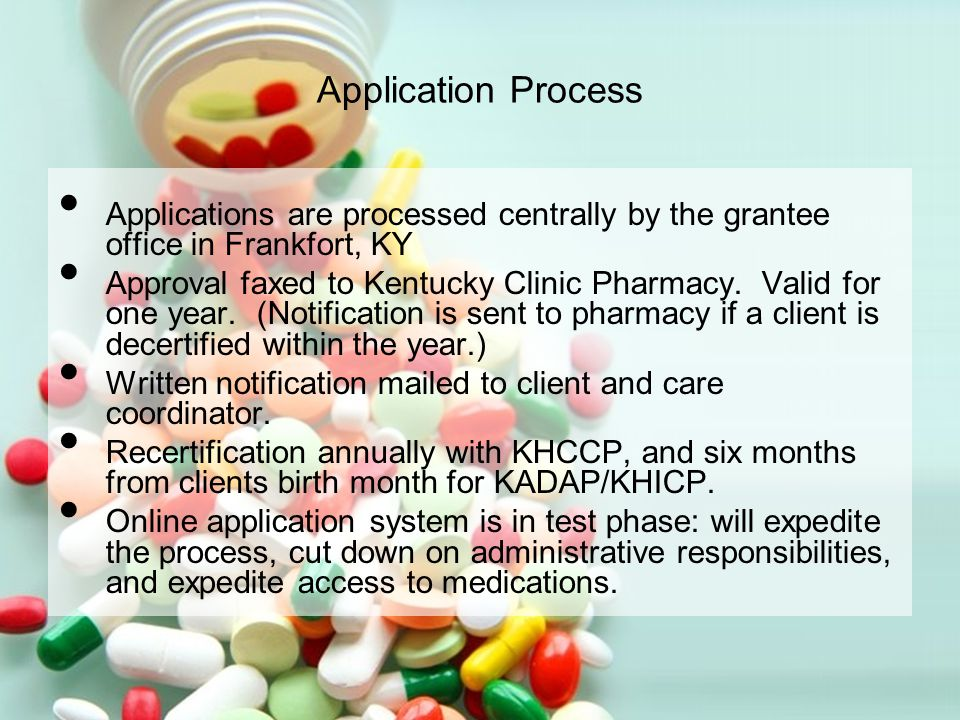 Application Process Applications are processed centrally by the grantee office in Frankfort, KY Approval faxed to Kentucky Clinic Pharmacy.