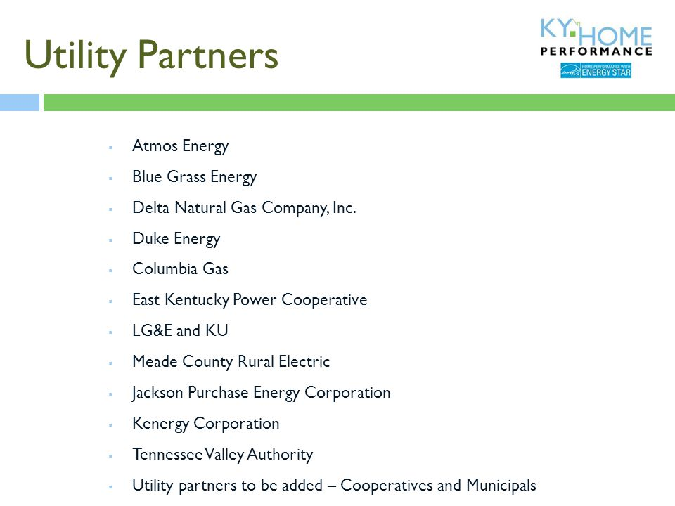 Utility Partners  Atmos Energy  Blue Grass Energy  Delta Natural Gas Company, Inc.  Duke Energy  Columbia Gas  East Kentucky Power Cooperative 