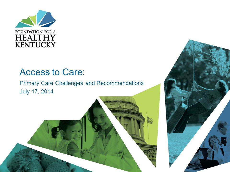 Access to Care: Primary Care Challenges and Recommendations July 17, 2014