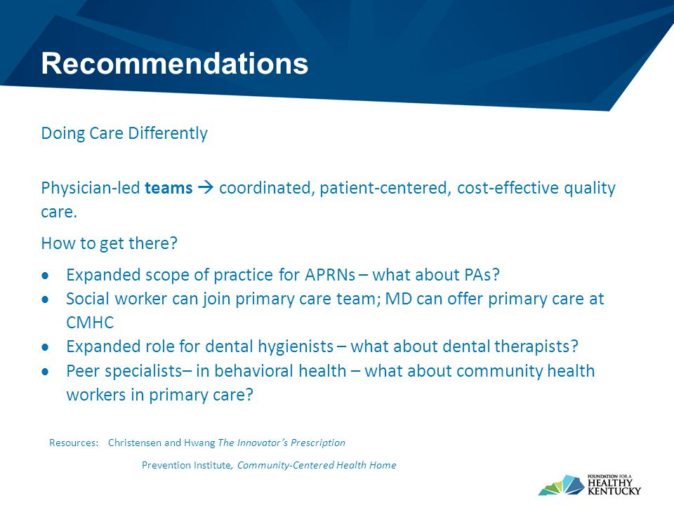 Recommendations Doing Care Differently Physician-led teams  coordinated, patient-centered, cost-effective quality care.