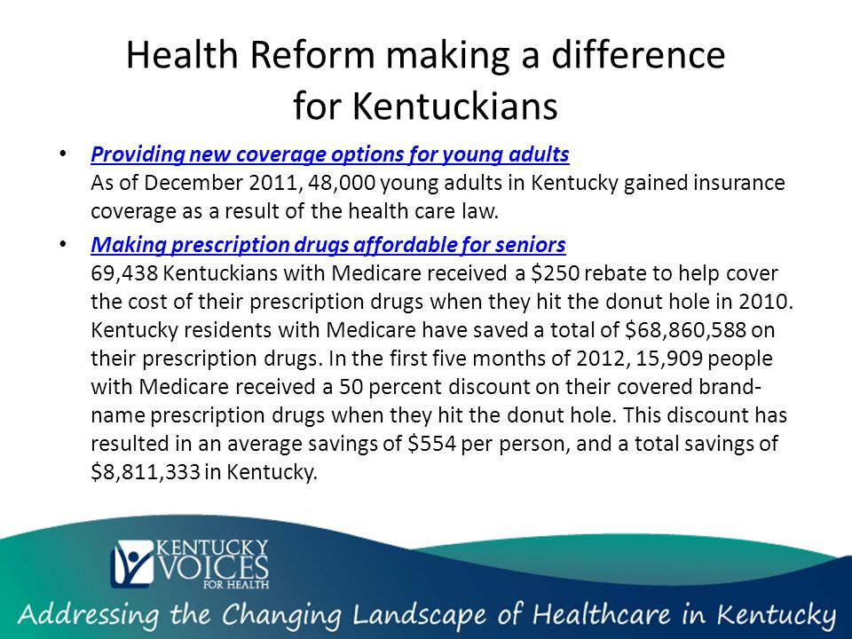 Health Reform making a difference for Kentuckians Providing new coverage options for young adults As of December 2011, 48,000 young adults in Kentucky gained insurance coverage as a result of the health care law.