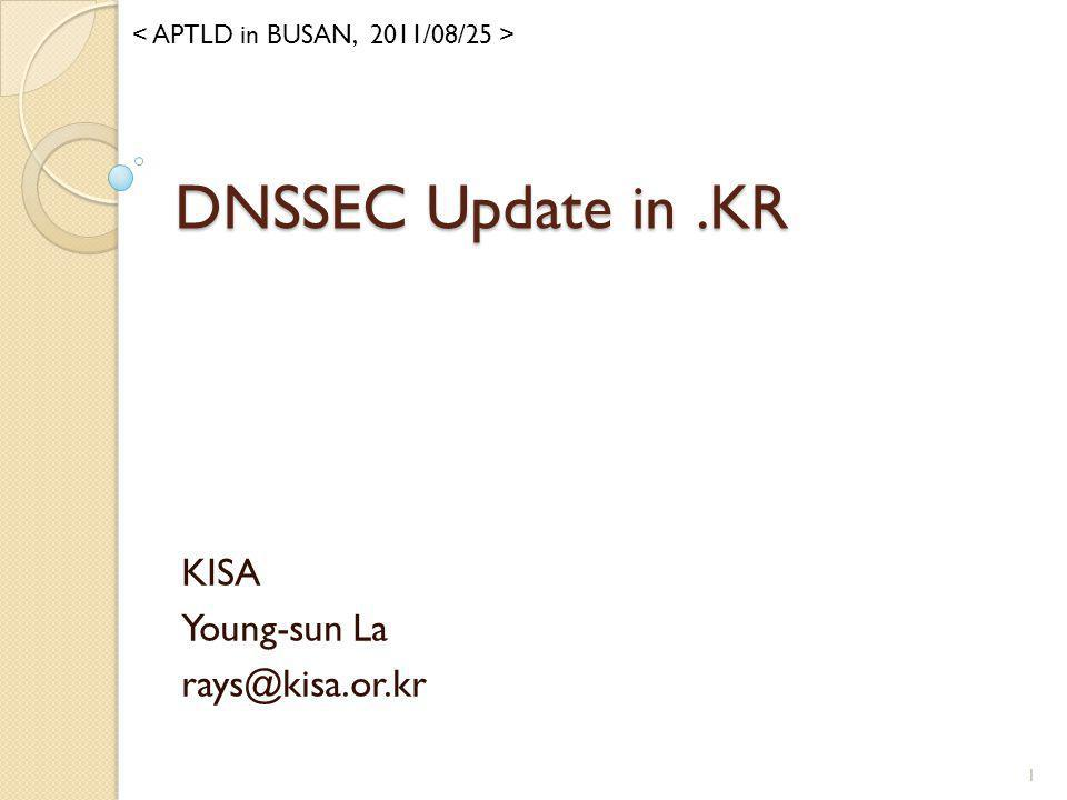 DNSSEC Update in.KR KISA Young-sun La rays@kisa.or.kr 1