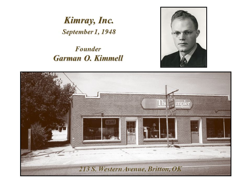 Kimray, Inc. September 1, 1948 213 S. Western Avenue, Britton, OK Founder Garman O. Kimmell