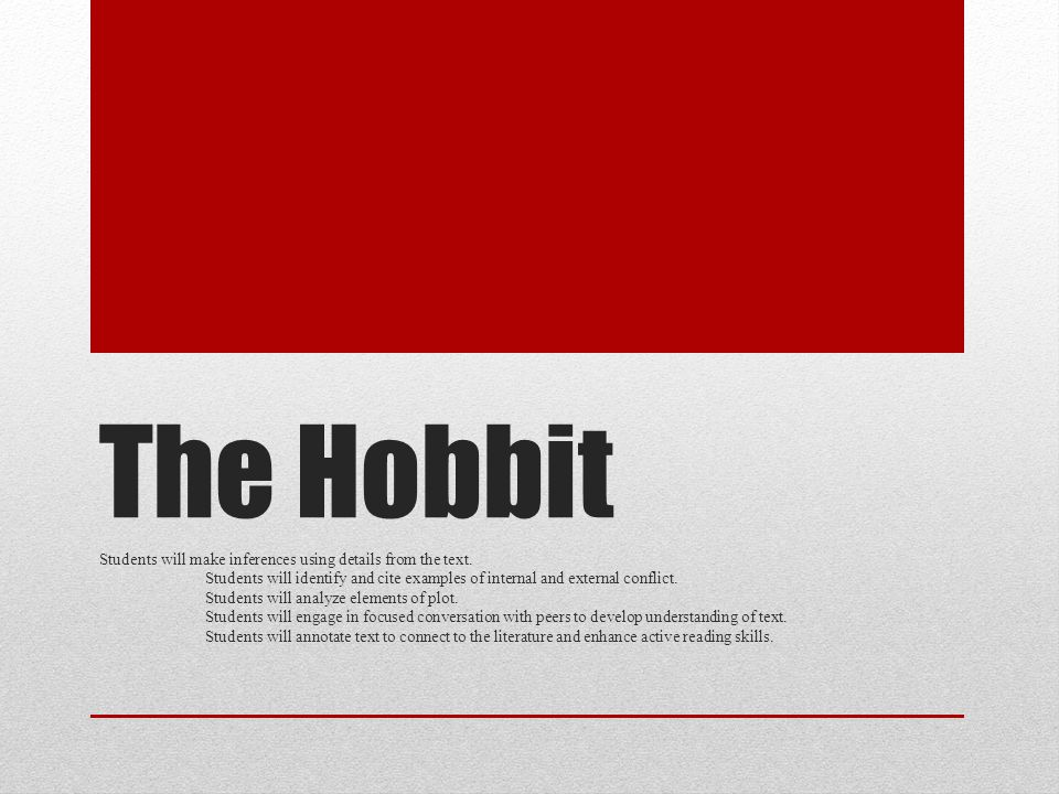The Hobbit Students will make inferences using details from the text. Students will identify and cite examples of internal and external conflict. Stud
