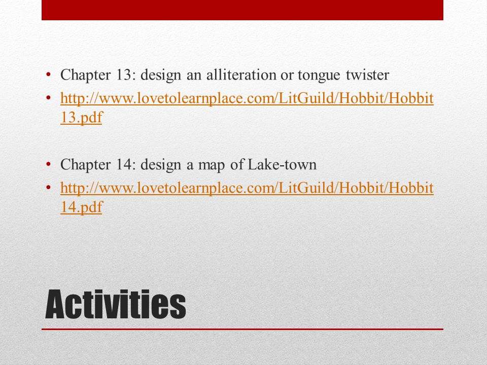 Activities Chapter 13: design an alliteration or tongue twister http://www.lovetolearnplace.com/LitGuild/Hobbit/Hobbit 13.pdf http://www.lovetolearnpl