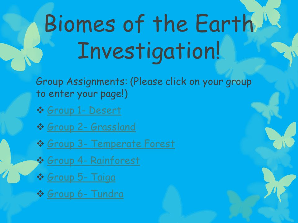 Group Assignments: (Please click on your group to enter your page!)  Group 1- Desert Group 1- Desert  Group 2- Grassland Group 2- Grassland  Group