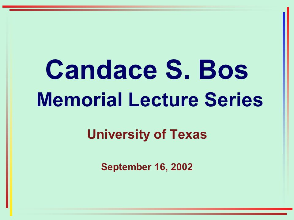 Candace S. Bos Memorial Lecture Series University of Texas September 16, 2002