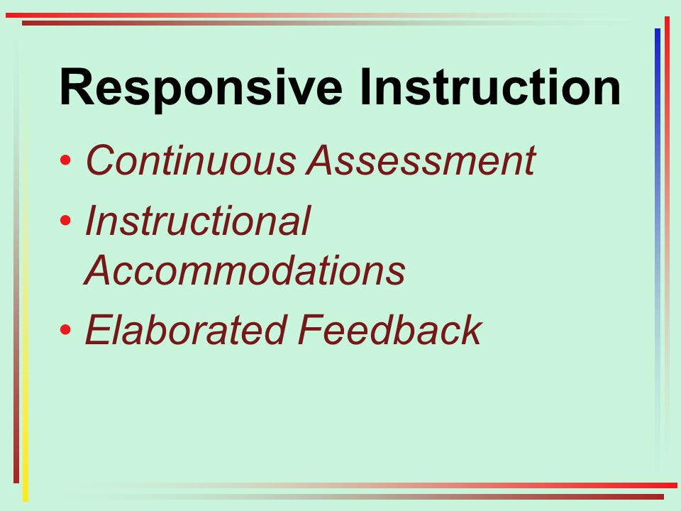 Responsive Instruction Continuous Assessment Instructional Accommodations Elaborated Feedback