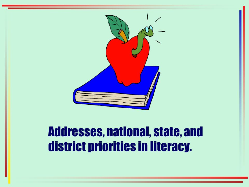 Addresses, national, state, and district priorities in literacy.