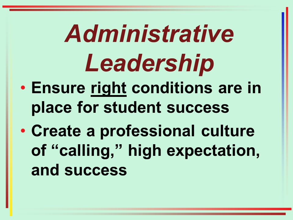 Ensure right conditions are in place for student success Create a professional culture of calling, high expectation, and success