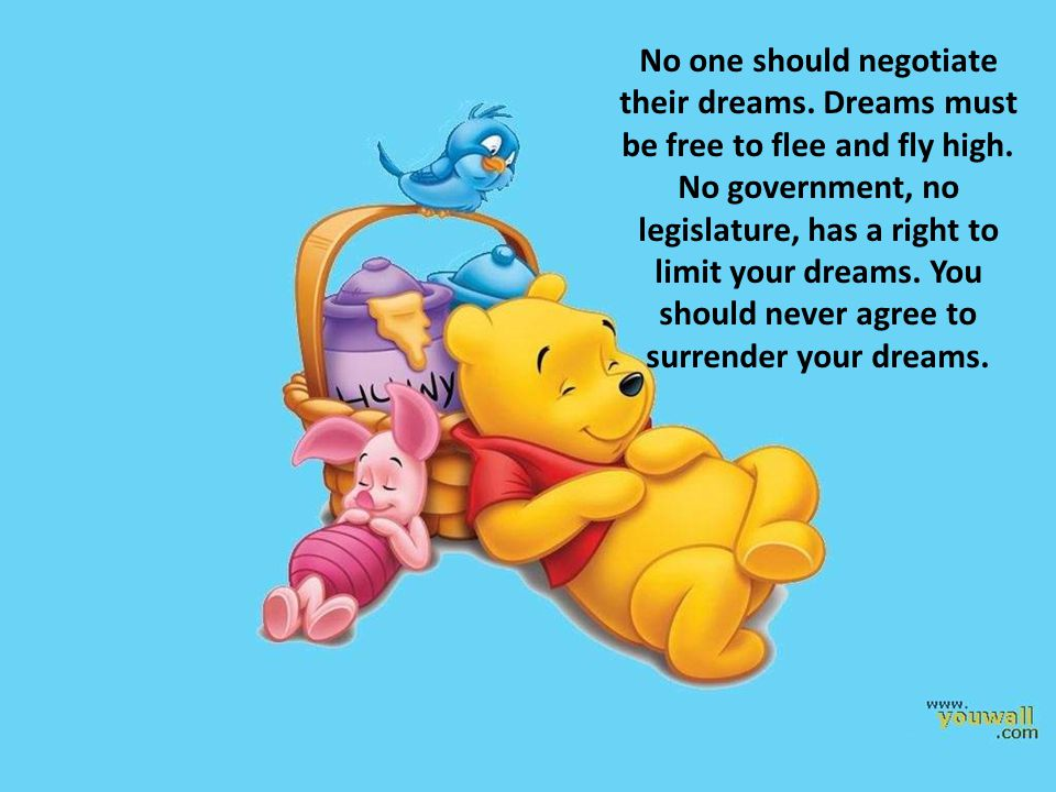 No one should negotiate their dreams. Dreams must be free to flee and fly high. No government, no legislature, has a right to limit your dreams. You s