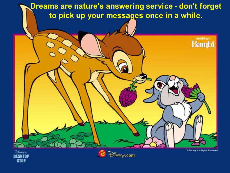 Dreams are nature's answering service - don't forget to pick up your messages once in a while.