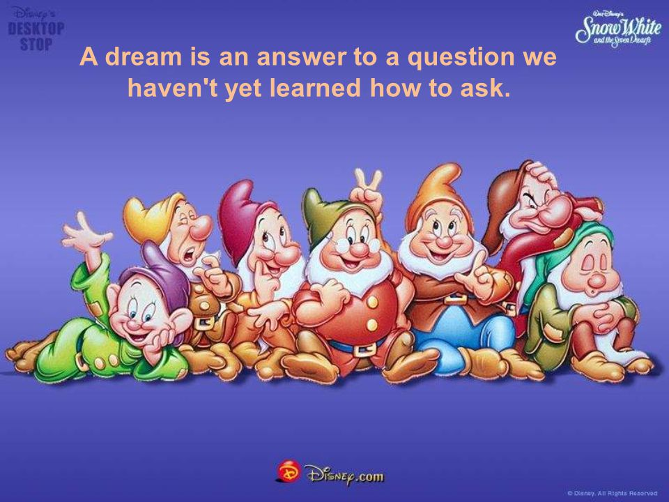 A dream is an answer to a question we haven't yet learned how to ask.