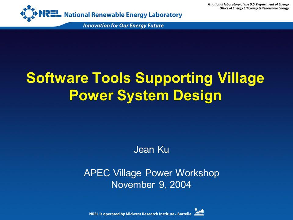 Software Tools Supporting Village Power System Design Jean Ku APEC Village Power Workshop November 9, 2004