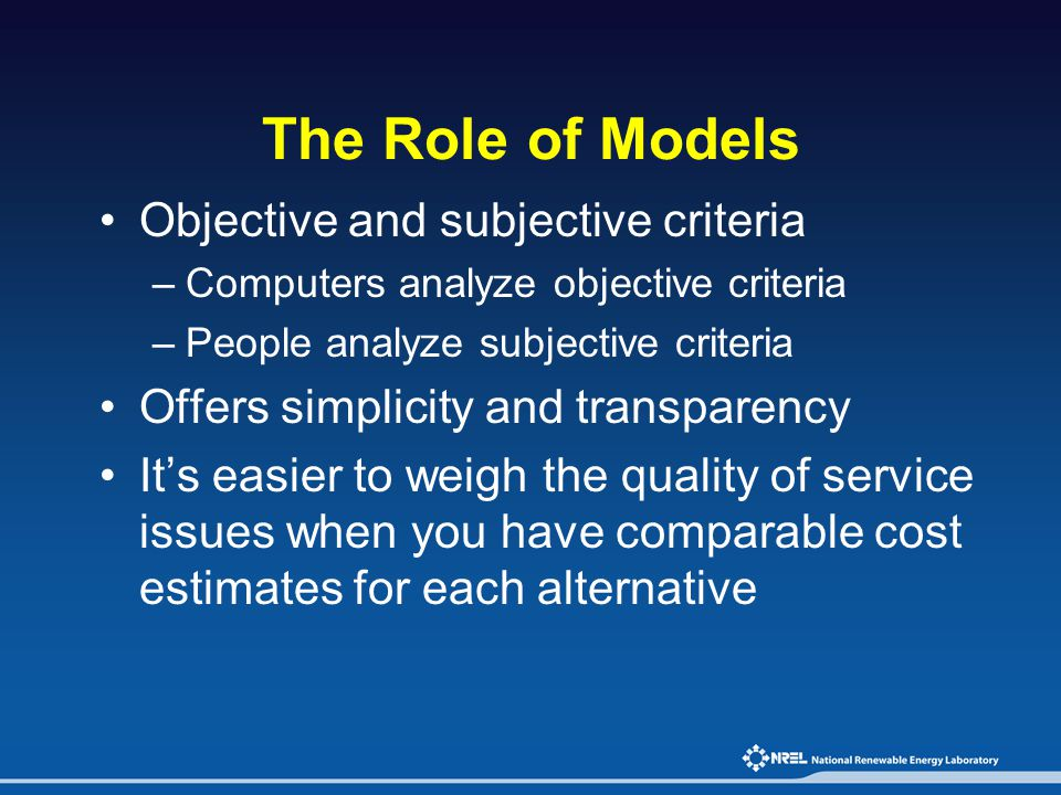 The Role of Models Objective and subjective criteria –Computers analyze objective criteria –People analyze subjective criteria Offers simplicity and t