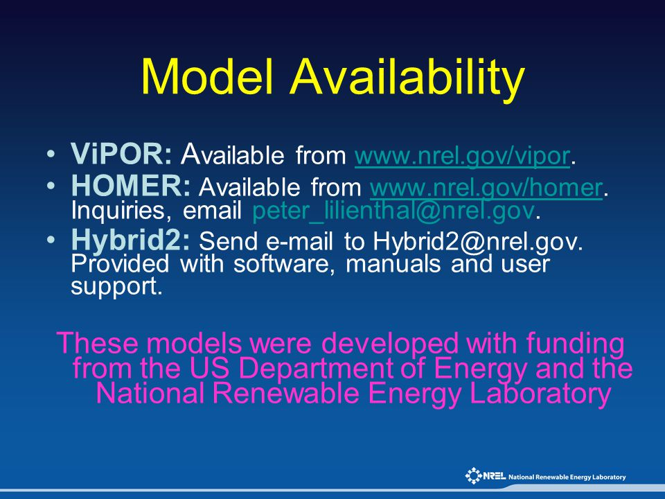 Model Availability ViPOR: A vailable from www.nrel.gov/vipor.www.nrel.gov/vipor HOMER: Available from www.nrel.gov/homer. Inquiries, email peter_lilie