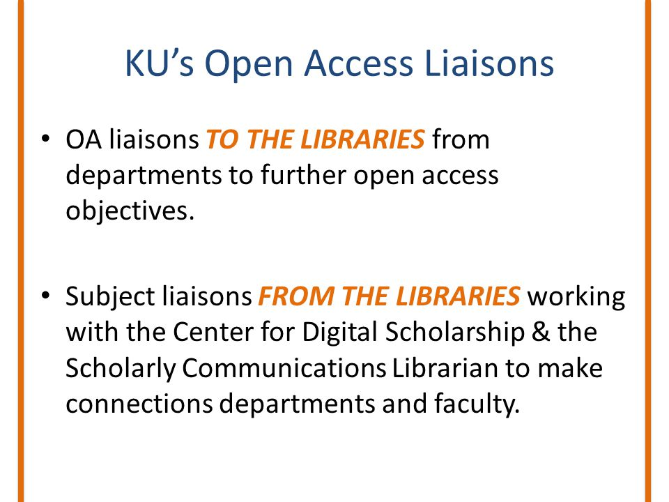 KU's Open Access Liaisons OA liaisons TO THE LIBRARIES from departments to further open access objectives.