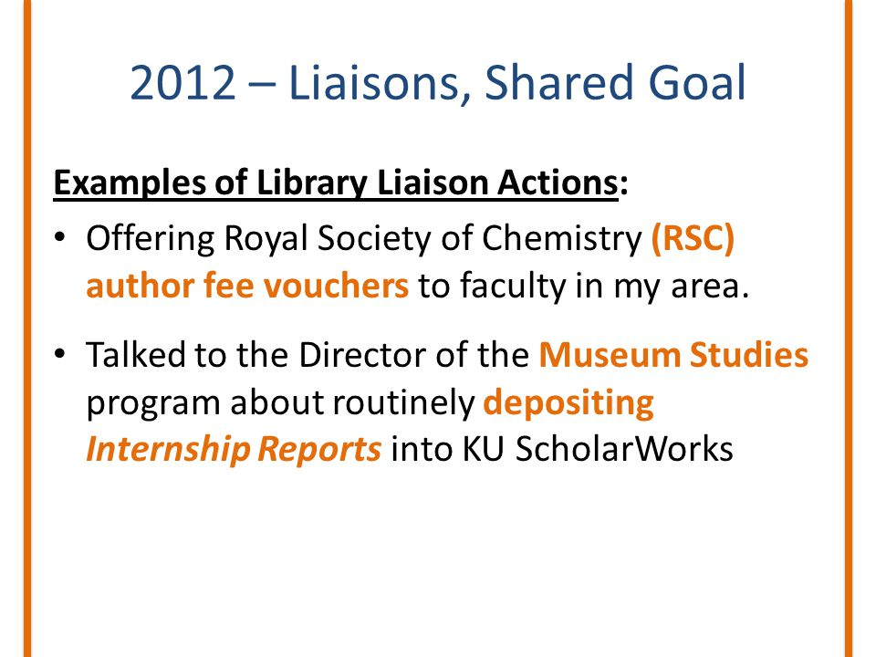 2012 – Liaisons, Shared Goal Examples of Library Liaison Actions: Offering Royal Society of Chemistry (RSC) author fee vouchers to faculty in my area.