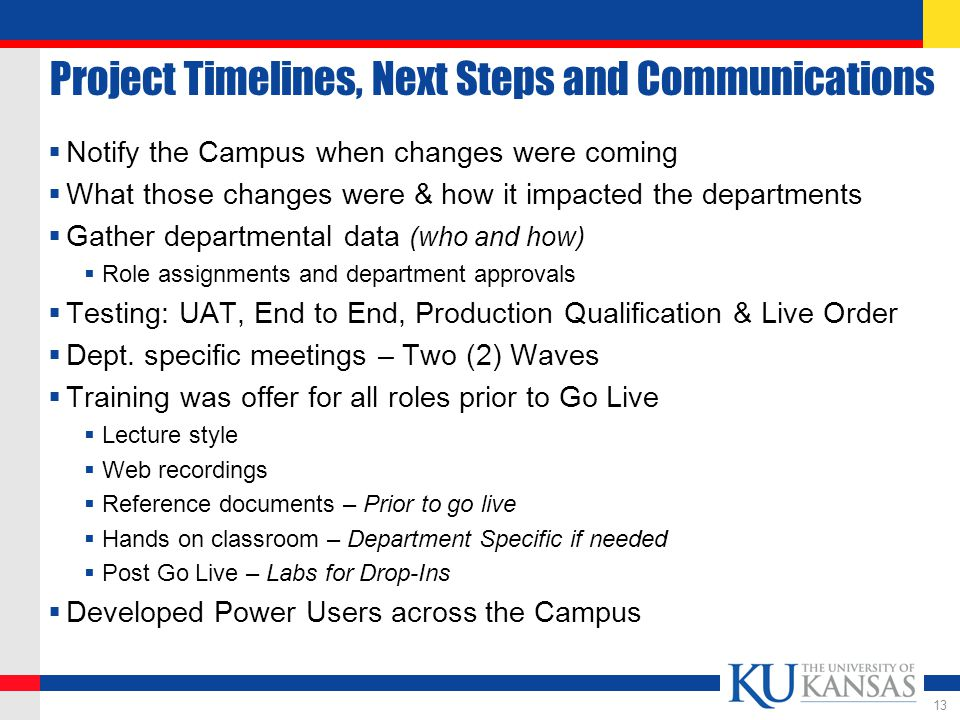 Project Timelines, Next Steps and Communications  Notify the Campus when changes were coming  What those changes were & how it impacted the departments  Gather departmental data (who and how)  Role assignments and department approvals  Testing: UAT, End to End, Production Qualification & Live Order  Dept.