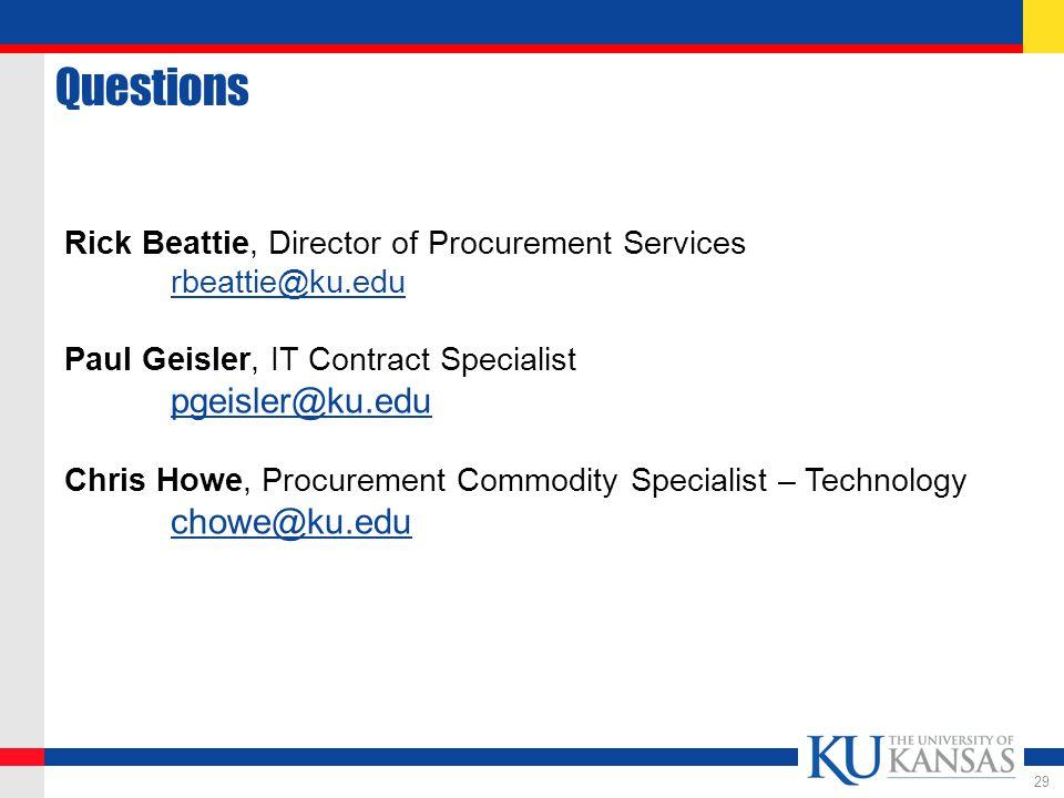 Questions 29 Rick Beattie, Director of Procurement Services rbeattie@ku.edu Paul Geisler, IT Contract Specialist pgeisler@ku.edu Chris Howe, Procurement Commodity Specialist – Technology chowe@ku.edu