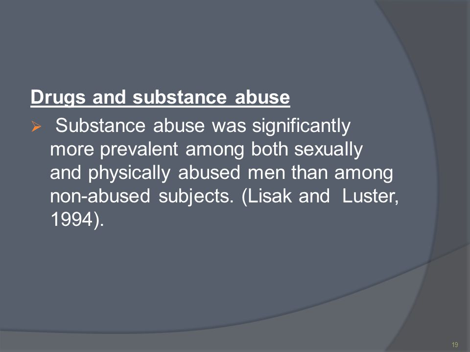 Drugs and substance abuse  Substance abuse was significantly more prevalent among both sexually and physically abused men than among non-abused subjects.