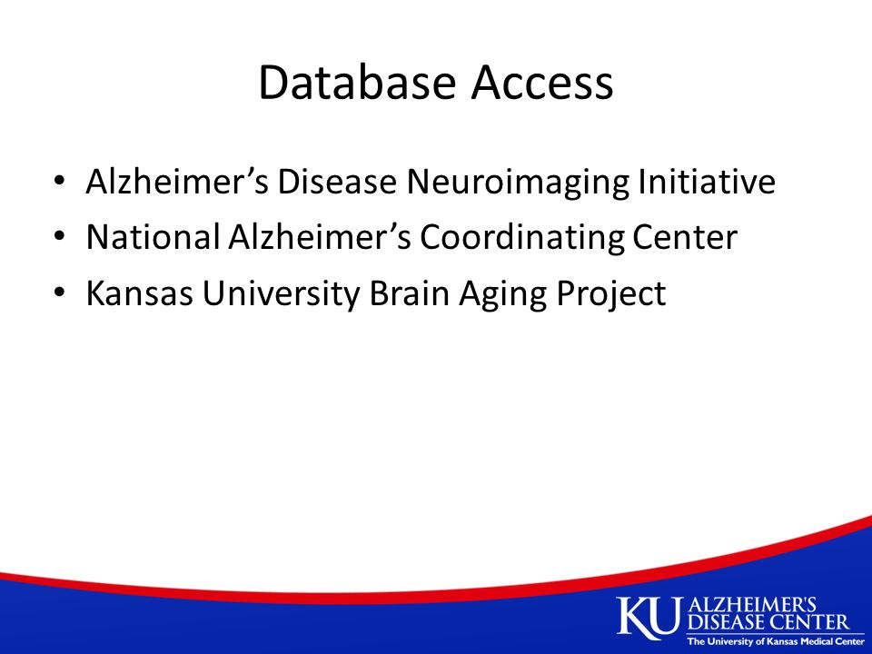 Database Access Alzheimer's Disease Neuroimaging Initiative National Alzheimer's Coordinating Center Kansas University Brain Aging Project