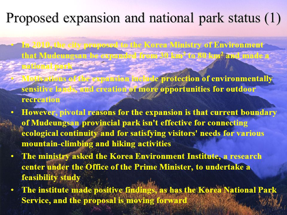 Proposed expansion and national park status (1) In 2010, the city proposed to the Korea Ministry of Environment that Mudeungsan be expanded from 30 km