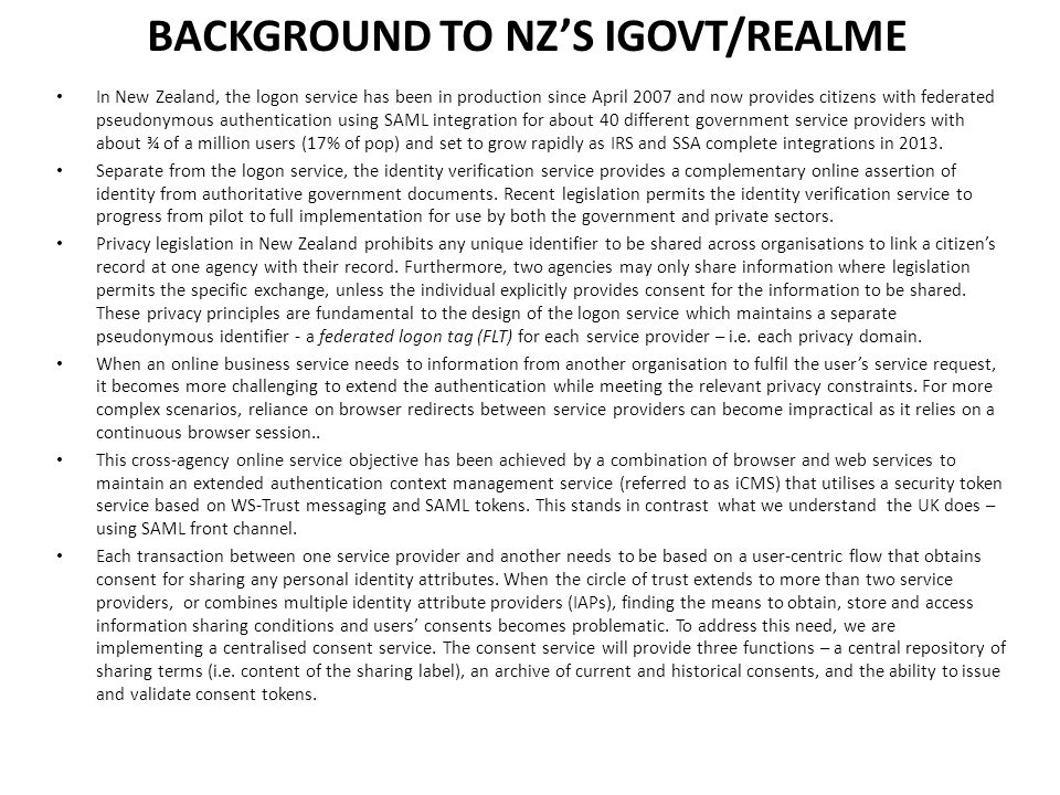 BACKGROUND TO NZ'S IGOVT/REALME In New Zealand, the logon service has been in production since April 2007 and now provides citizens with federated pse