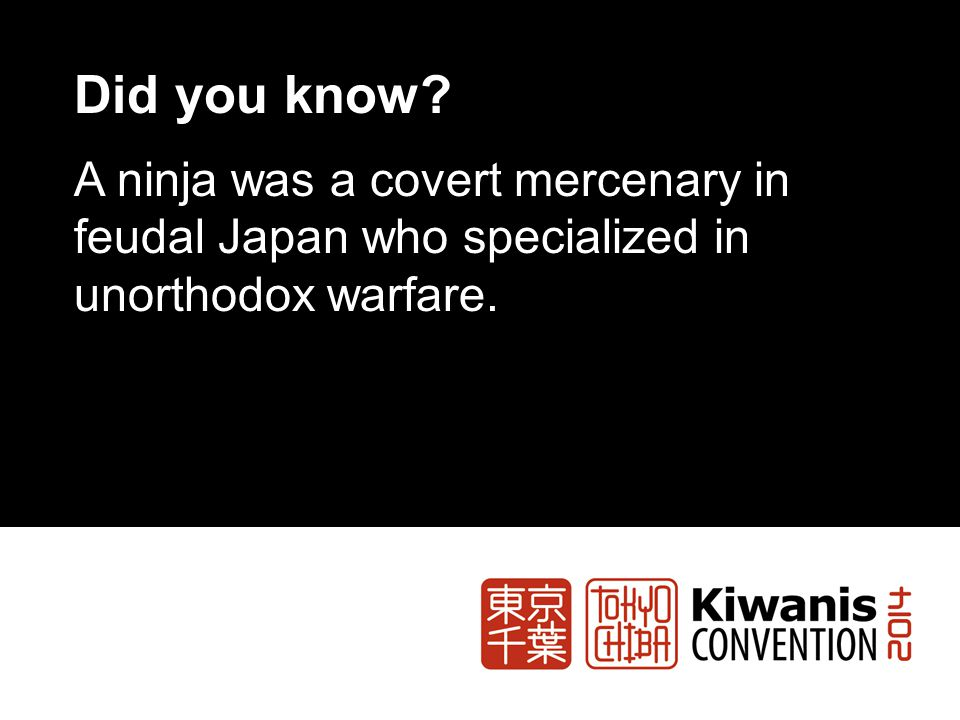 Did you know? A ninja was a covert mercenary in feudal Japan who specialized in unorthodox warfare.