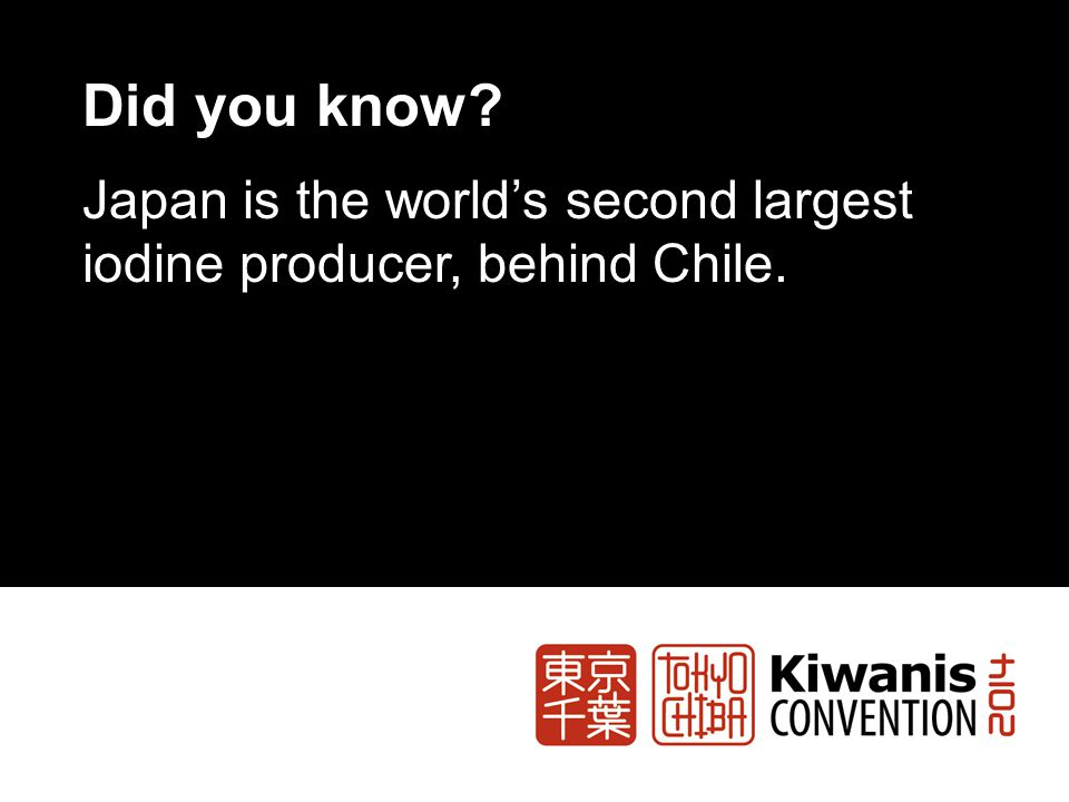 Did you know Japan is the world's second largest iodine producer, behind Chile.