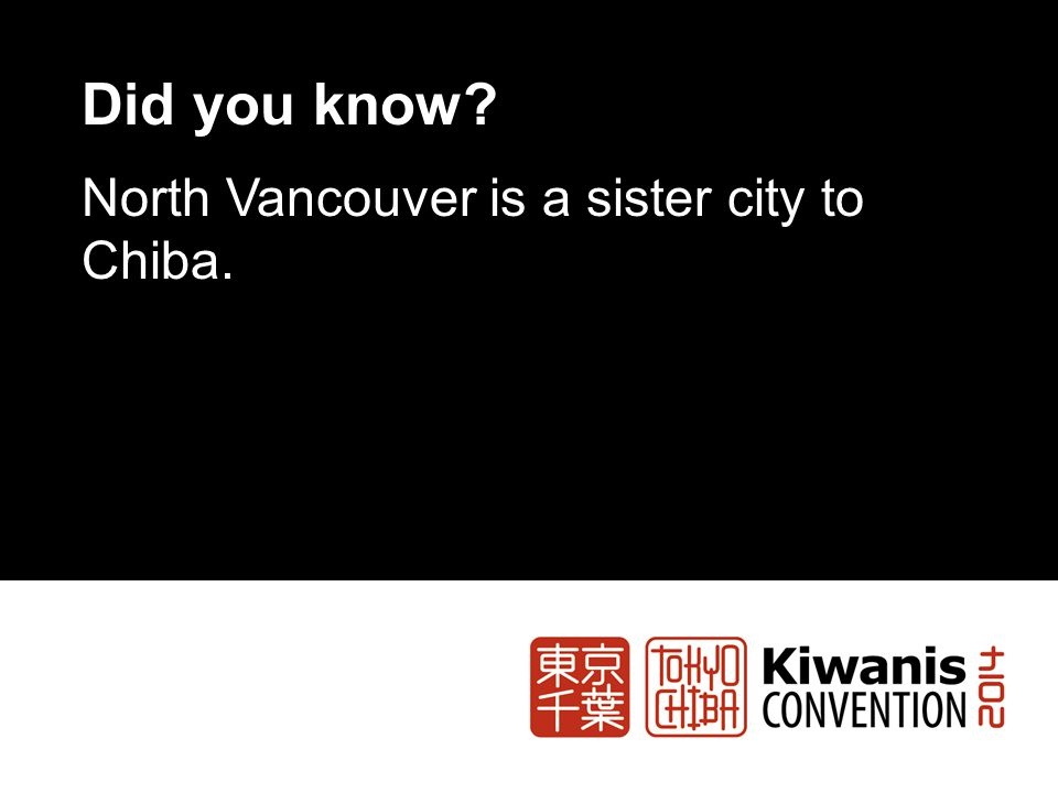 Did you know? North Vancouver is a sister city to Chiba.