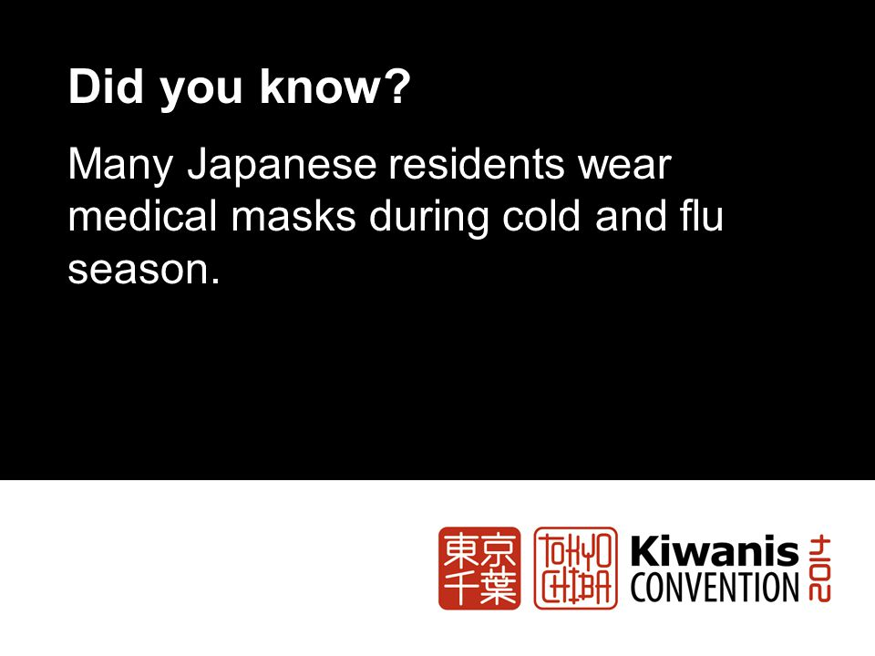 Did you know Many Japanese residents wear medical masks during cold and flu season.