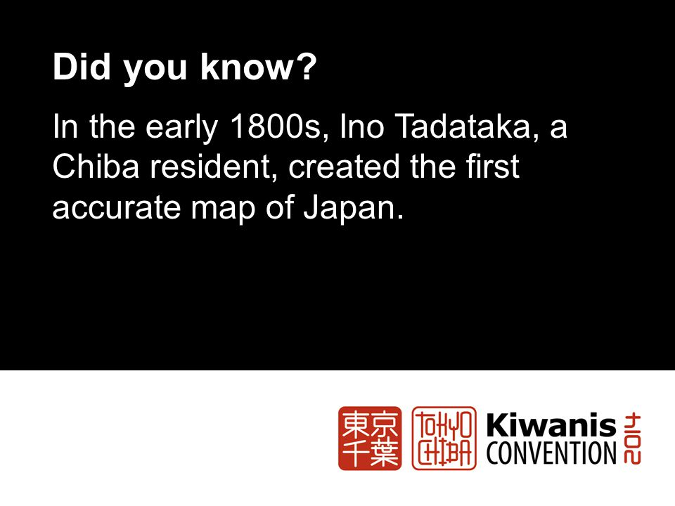 Did you know? In the early 1800s, Ino Tadataka, a Chiba resident, created the first accurate map of Japan.