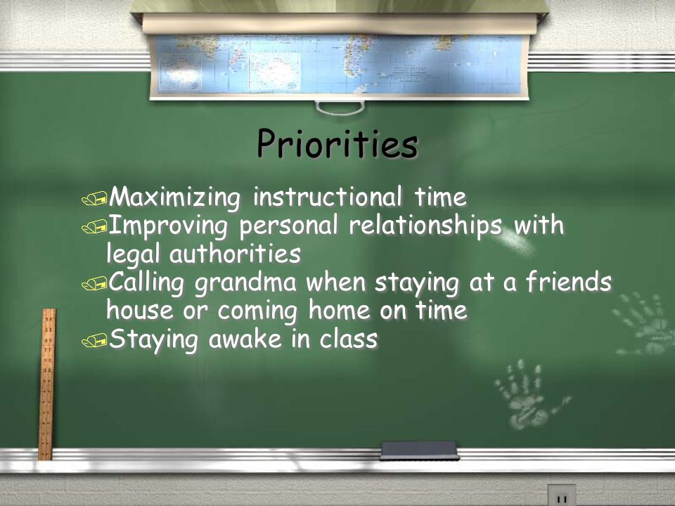 Priorities / Maximizing instructional time / Improving personal relationships with legal authorities / Calling grandma when staying at a friends house or coming home on time / Staying awake in class / Maximizing instructional time / Improving personal relationships with legal authorities / Calling grandma when staying at a friends house or coming home on time / Staying awake in class