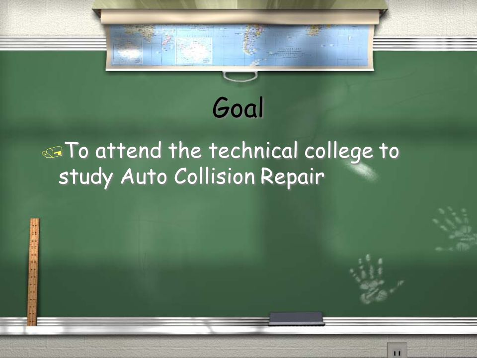 Goal / To attend the technical college to study Auto Collision Repair