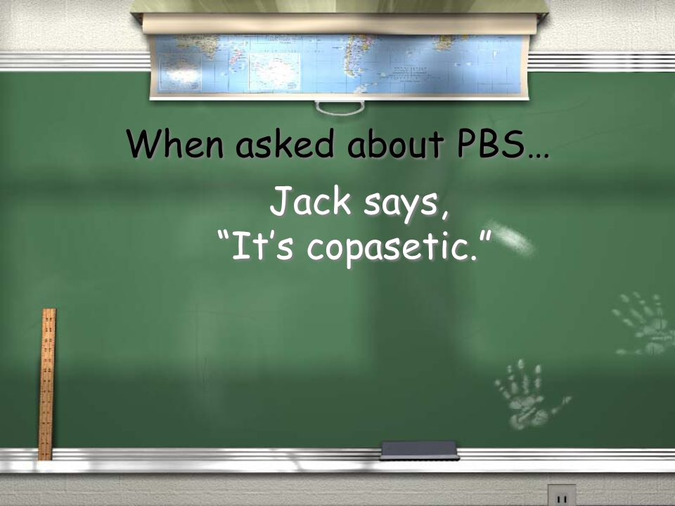 "When asked about PBS… Jack says, ""It's copasetic."" Jack says, ""It's copasetic."""